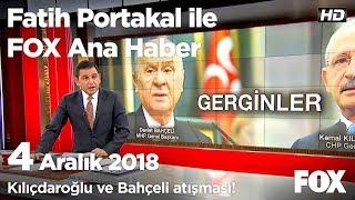 Kılıçdaroğlu - Bahçeli atışması! 4 Aralık 2018 Fatih Portakal ile FOX Ana Haber