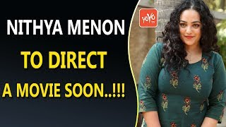 Actress Nithya Menon To Direct A Movie Soon..!!! | Tollywood Updates | YOYO Times