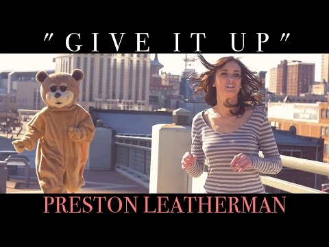 """Give It Up"" - Preston Leatherman"