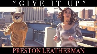 """Give It Up"" - Preston Leatherman"