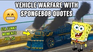 GTA Online™ | Vehicle Warfare + Spongebob Quotes | Funny Moments Vol. 51