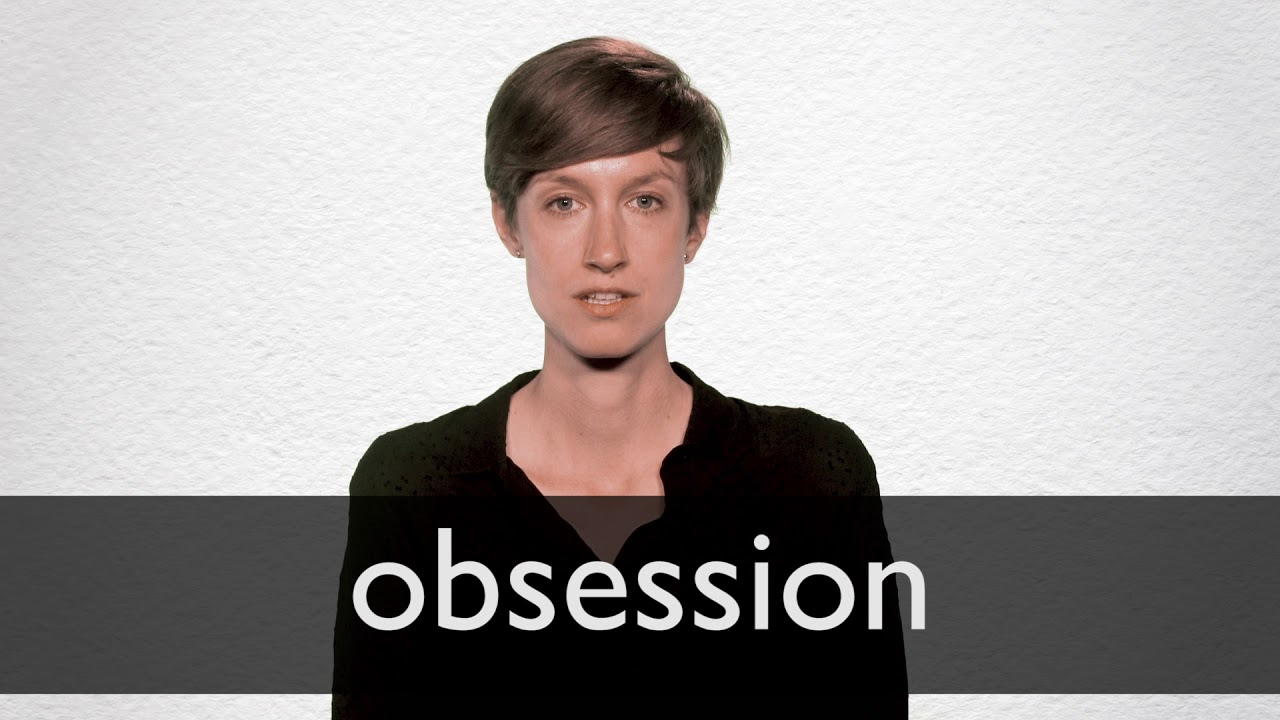 Obsession Definition And Meaning Collins English Dictionary