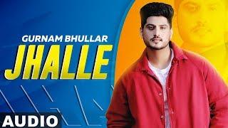 Jhalle Full Audio  Gurnam Bhullar Sargun Mehta Binnu Dhillon Latest Punjabi Songs 2019