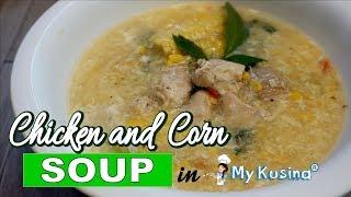 CHICKEN AND CORN SOUP | MY KUSINA