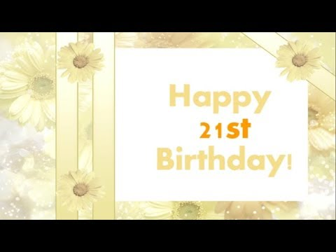 Happy 21st Birthday 21st Birthday Wishes For Son Daughter Youtube