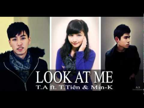 Look at me - TA ft T.Tiên ft Min-K