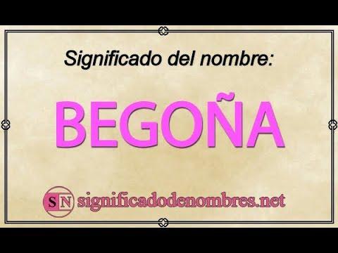 SIGNIFICADO de BEGO�A   �Qu� quiere decir el nombre Bego�a