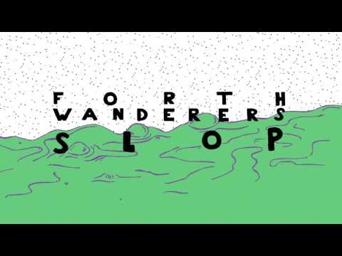 Forth Wanderers - Slop [Official Audio]