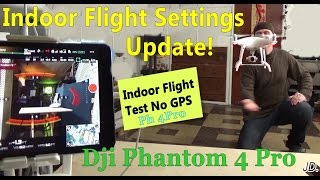 DJI Phantom 4 Pro Indoor Flight Settings UPDATE Video
