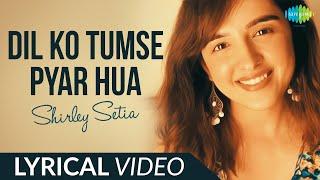 Dil Ko Tumse Pyar Hua - LYRICAL | Shirley Setia | Abhijit Vaghani | Rehna Hai Tere Dil Mein