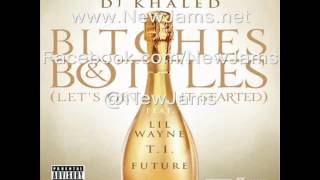Download DJ Khaled - Bitches & Bottles (Remix) Feat. T.I., Future, Lil Wayne & Ace Hood [NEW MUSIC 2012] MP3 song and Music Video