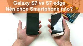 Viettablet| Samsung S7 và S7 edge, nên chọn Smartphone nào?