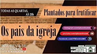 Estudo Bíblico | CAMINHANDO COM OS PAIS DA IGREJA | 25/11/2020