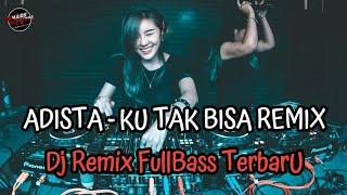 Download Ku Tak Bisa - ADISTA Remix FullBass Vocal Asli ( Mhady alfairuz Remix )