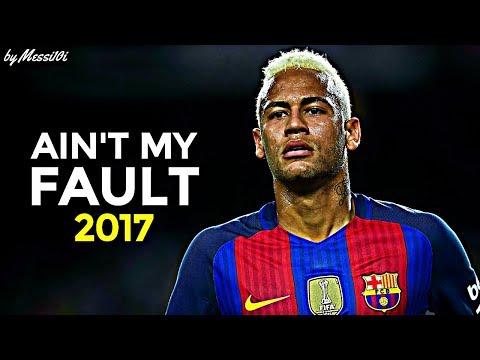 Neymar JR 2017 • Ain't My Fault •...
