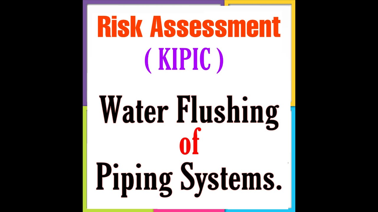 Risk assessment for Water Flushing of Piping Systems.