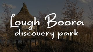 THE BEAUTY OF LOUGH BOORA DISCOVERY PARK