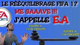 FIFA 17 Le Rééquilibrage me saoule existe t-il ??? J'appelle E.A !!!!!!