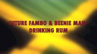 FUTURE FAMBO & BEENIE MAN - DRINKING RUM (ONE DAY RIDDIM) {SEANIZZLE PROD} APRIL 2010