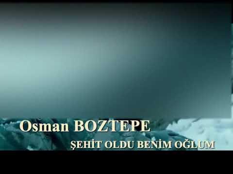 OSMAN BOZTEPE  ***ŞEHİT OLDU BENİM OĞLUM***