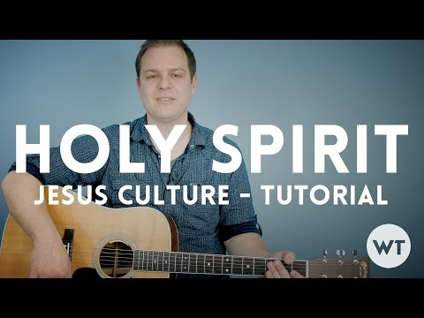 Holy Spirit Chords By Jesus Culture Worship Chords