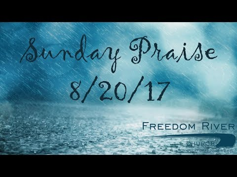 Freedom River Church Sunday Praise 8/20/17