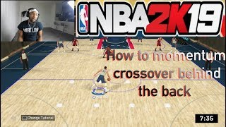 NBA 2K19 HOW TO MOMENTUM CROSSOVER BEHIND THE BACK ON 2K19!!