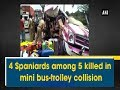 4 Spaniards among 5 killed in mini bus-trolley collision - Andhra Pradesh News
