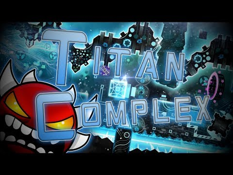 Geometry Dash | Titan Complex (Extreme Demon) by TCTeam