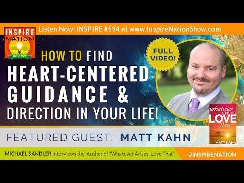 🌟 MATT KAHN FULL VIDEO: Find Heart Centered Guidance & Direction in Your Life | Whatever Arises Love