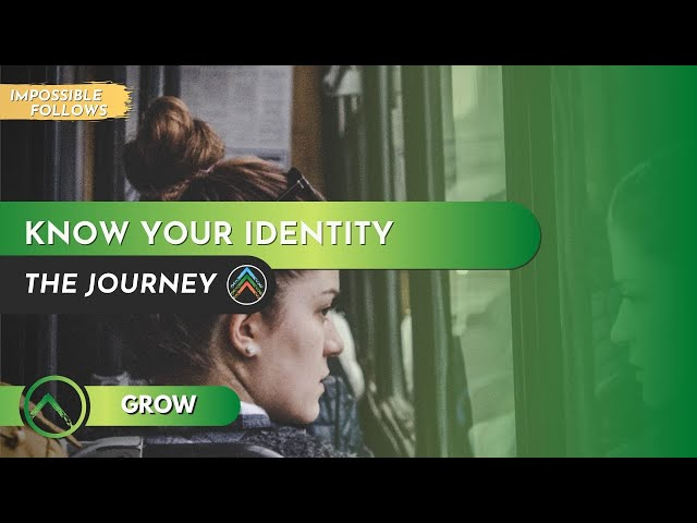 Grow | Impossible Follows | Part 3: Know Your Identity