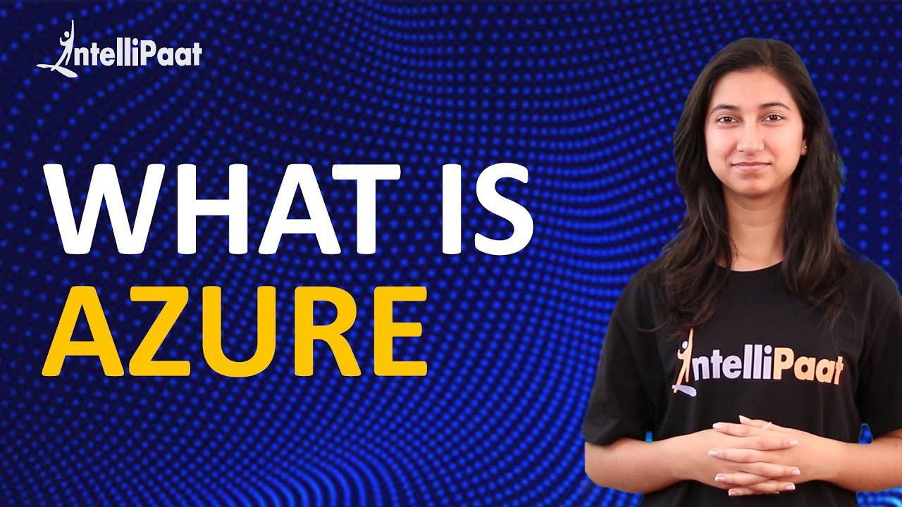 What is Azure? | Microsoft Azure Training | Azure | Intellipaat - YouTube