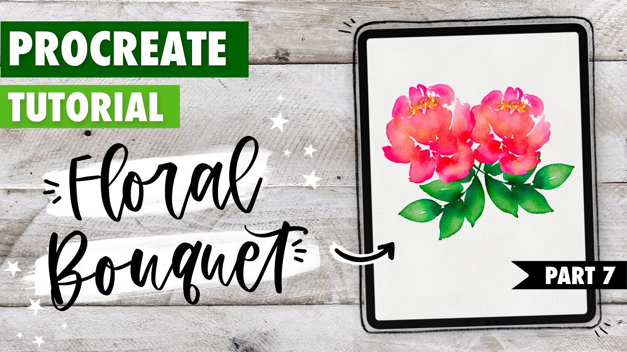 Procreate TUTORIAL: Create a Watercolor Bouquet | Part 7