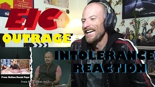 EIC OUTRAGE: Intolerance -Reaction