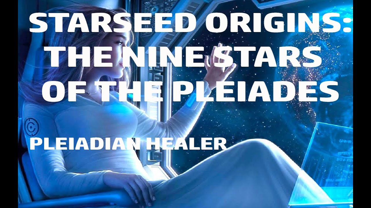 Your Starseed Origins: The Pleiadians! The Nine Star Origins