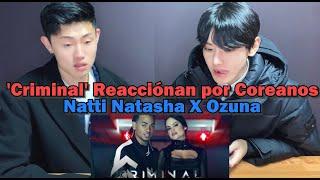 Natti Natasha X Ozuna, 'Criminal' Reacciónan por Coreanos