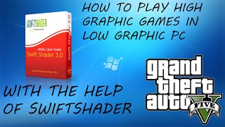 How to play high graphic games in low graphic PC with the help of Swiftshader