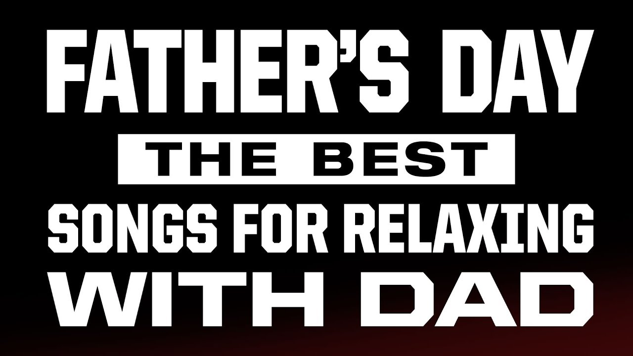 father s day acoustic cover songs for hanging with dad holiday