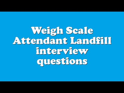 Weigh Scale Attendant Landfill Interview Questions   YouTube