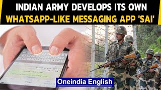 Indian Army develops its own WhatsApp-like messaging application called 'SAI' | Oneindia News