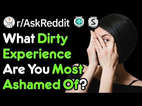 What DIRTY Experience Are You Ashamed Of? (Reddit Stories R/AskReddit)