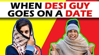 WHEN DESI GUY GOES ON A DATE | The Half-Ticket ...