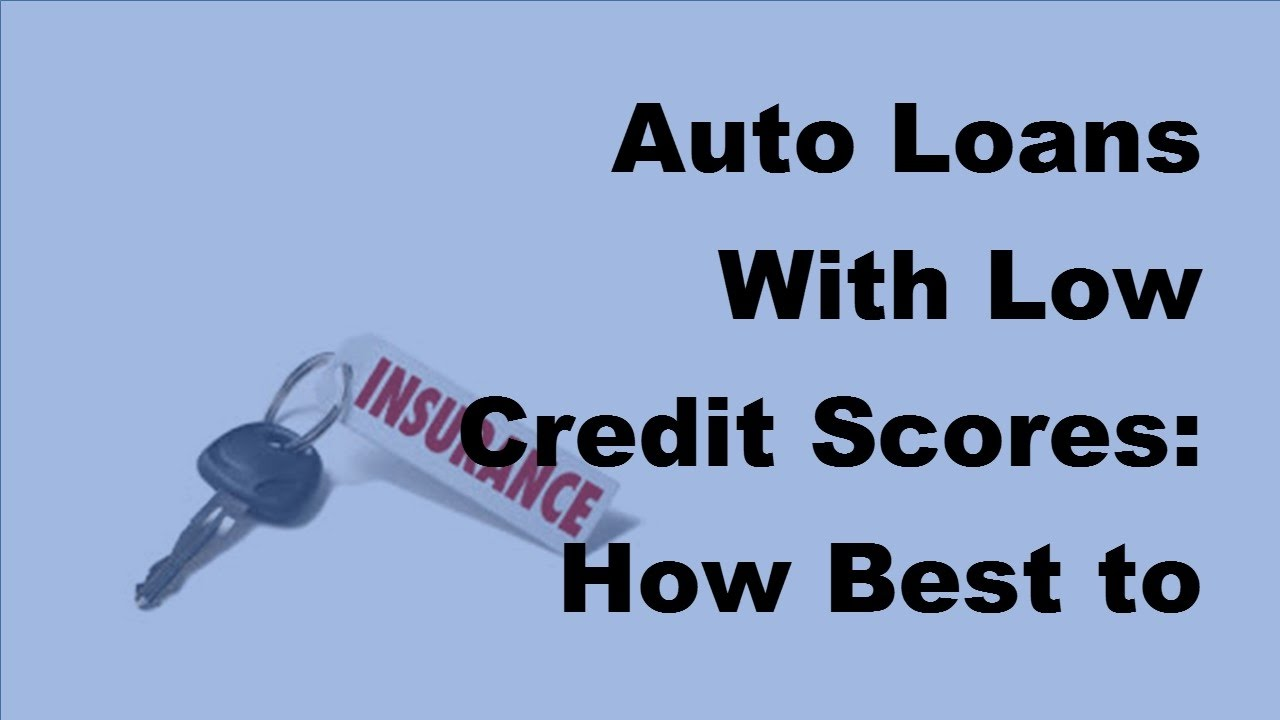 Auto Loans With Low Credit Scores   How Best to Secure Approval  2017 Vehicle Loan Tips