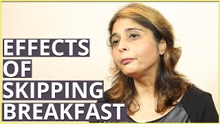 EFFECTS OF SKIPPING BREAKFAST By Dietitian Jyoti Chabria