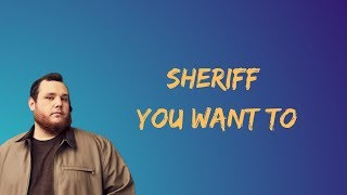 Luke Combs - Sheriff You Want To (Lyrics)