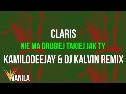 Claris – Nie Ma Drugiej Takiej Jak Ty (KamiloDeeJay & DJ Kelvin REMIX)