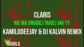 Claris - Nie Ma Drugiej Takiej Jak Ty (KamiloDeeJay & DJ Kelvin REMIX)