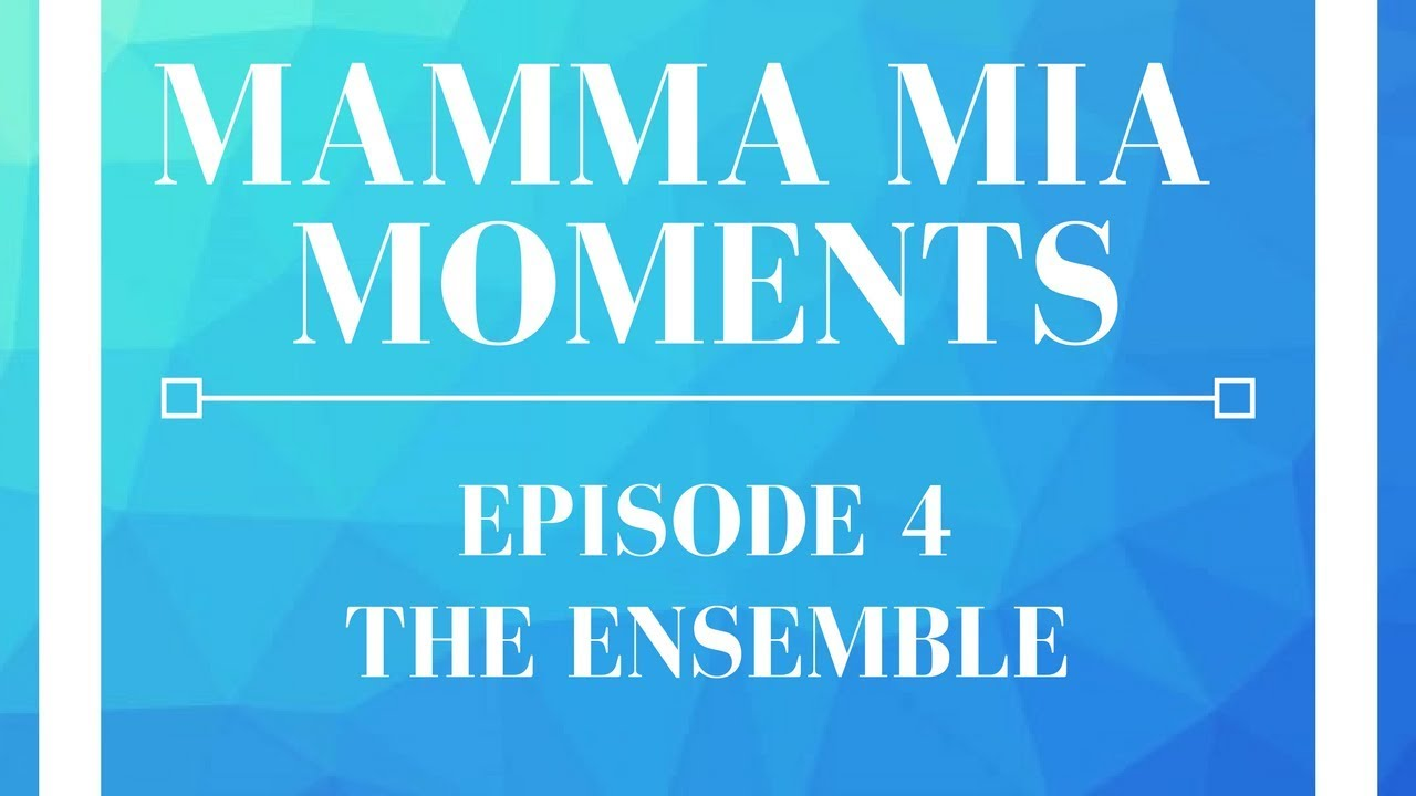 Download Mamma Mia Moments - Episode 4: The Ensemble