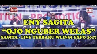 ENY SAGITA -  OJO NGUBER WELAS - SAGITA - LIVE TERBARU WLINGI EXPO 2017
