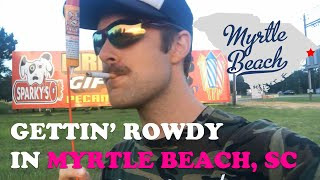 Gettin' Rowdy Y'all in Myrtle Beach, SC
